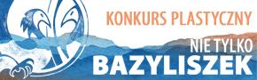 Nie tylko Bazyliszek - konkurs plastyczny
