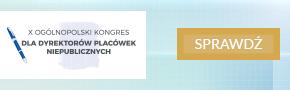 X Ogólnopolski Kongres dla Dyrektorów Placówek Niepublicznych
